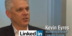 Kevin Eyres - MD - LinkedIn Europe